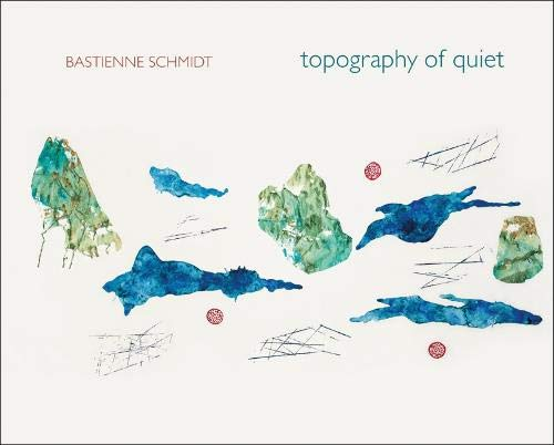 Bastienne Schmidt: Topography of Quiet