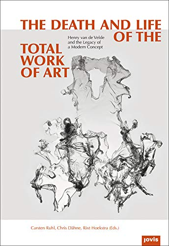 9783868592610: The Death and Life of the total work of art: Henry Van De Velde And The Legacy Of A Modern Concept