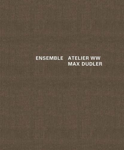 Ensemble: Atelier ww Max Dudler: Alexander Bonte (editor),