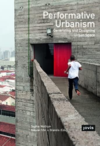 Performative Urbanism: Generating and Designing Urban Space: Sophie Wolfrum