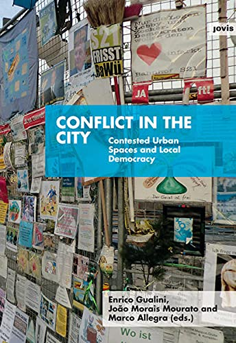 Conflict in the City: Contested Urban Spaces and Local Democracy: Marco Allegra, Enrico Gualini, ...