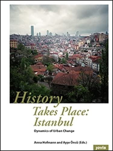 9783868593686: History Takes Place: Istanbul: Dynamics of Urban Change