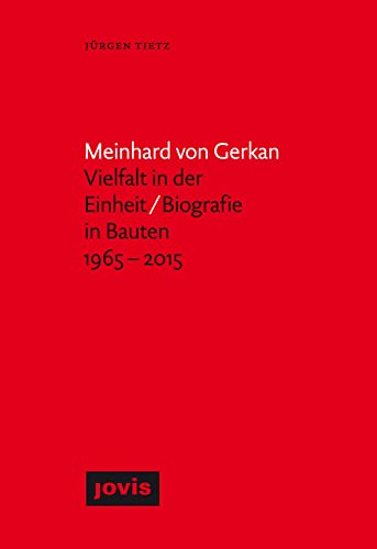 Meinhard von Gerkan - Vielfalt in der Einheit / Biografie in Bauten 1965-2015: J�rgen Tietz