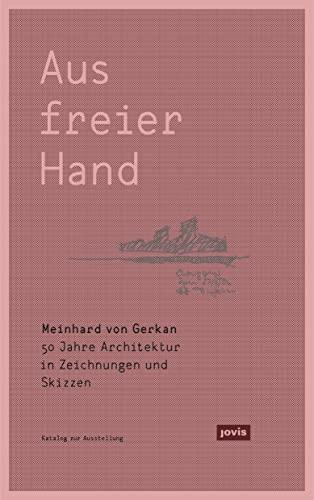 Meinhard von Gerkan - Aus freier Hand.: Michael Kuhn