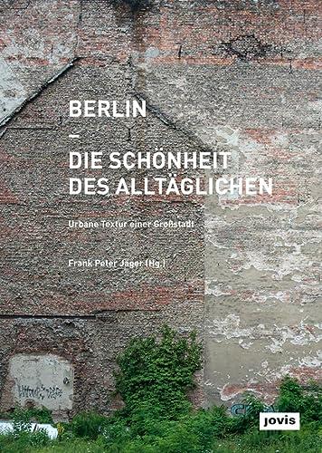 9783868593808: Berlin - Die Schönheit des Alltäglichen: Urbane Textur einer Grossstadt