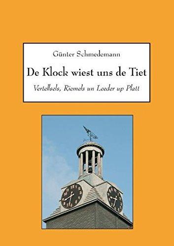 De Klock wiest uns de Tiet: Vertellsels, Riemels un Leeder up Platt: Schmedemann, Günter