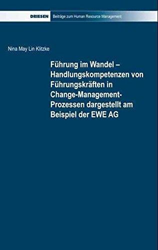Fuhrung im Wandel - Handlungskompetenzen von Fuhrungskraften in Change-Management-Prozessen dargestellt am Beispiel der EWE AG - Nina May Lin Klitzke