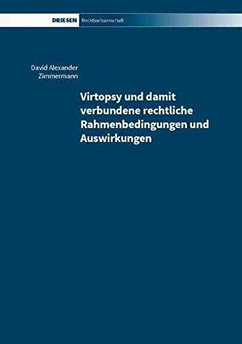 Virtopsy und damit verbundene rechtliche Rahmenbedingungen und Auswirkungen: David Alexander ...