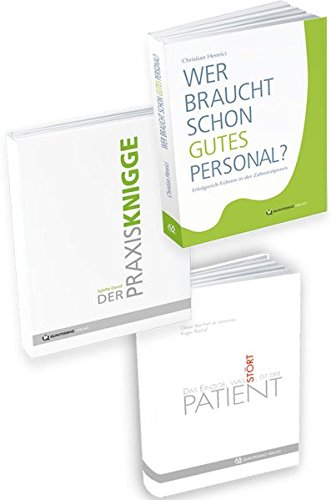 Der Praxisknigge, Wer braucht schon gutes Personal? und Das Einzige, was stört ist der Patient...