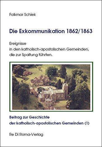 9783868703474: Die Exkommunikation 1862/1863, Ereignisse in den katholisch-apostolischen Gemeinden, die zur Spaltung führten