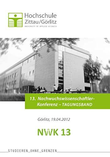 9783868704365: 13. Nachwuchswissenschaftlerkonferenz mitteldeutscher Fachhochschulen, Hochschule Zittau/Görlitz, in Görlitz am 19. April 2012, Tagungsband
