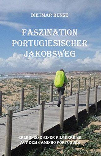 Faszination Portugiesischer Jakobsweg: Bunse, Dietmar