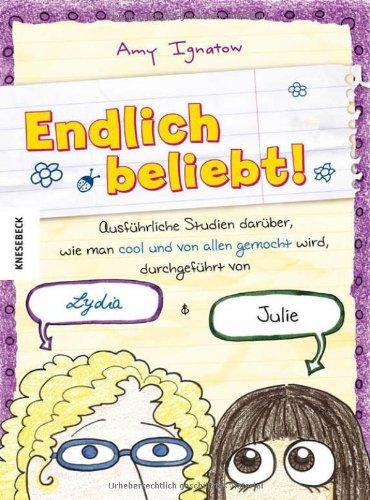 9783868731040: Endlich beliebt!: Ausführliche Studien darüber, wie man cool und von allen gemocht wird, durchgeführt von Lydia & Julie