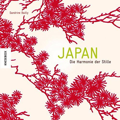 Japan: Die Harmonie der Stille. Ein Bildband Sandrine Bailly