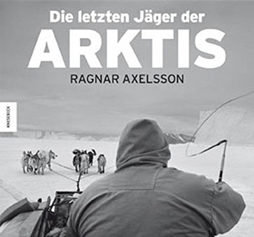 Die letzten Jäger der Arktis: Ragnar Axelsson