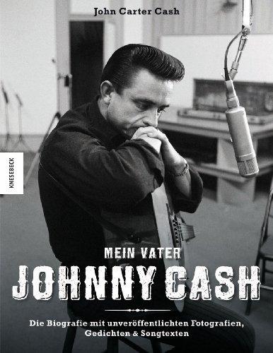 Mein Vater Johnny Cash: Die Biografie mit: John Carter Cash