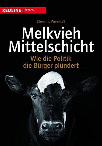 9783868810226: Melkvieh Mittelschicht : wie die Politik die Bürger plündert.