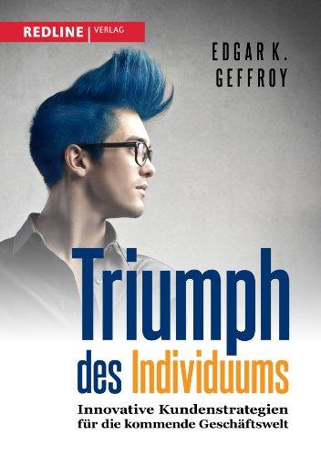 9783868814910: Triumph des Individuums: Innovative Kundenstrategien f�r die kommende Gesch�ftswelt