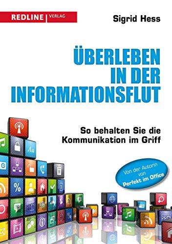 Überleben in der Informationsflut: So behalten Sie die Kommunikation im Griff (German Edition): ...