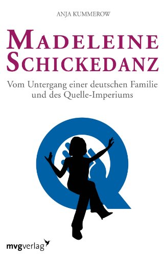 9783868821703: Madeleine Schickedanz: Vom Untergang einer deutschen Familie und des Quelle-Imperiums