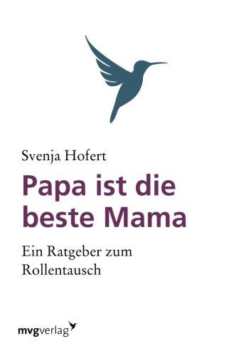 9783868823400: Papa ist die beste Mama: Ein Ratgeber Zum Rollentausch