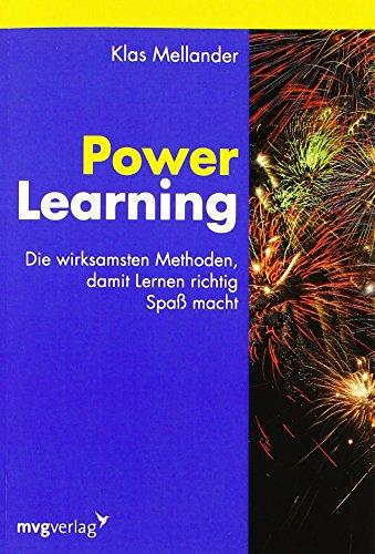 Power Learning: Die wirksamsten Methoden, damit Lernen: Klas Mellander