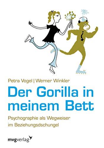 9783868824117: Der Gorilla in meinem Bett: Psychographie Als Wegweiser Im Beziehungsdschungel (German Edition)