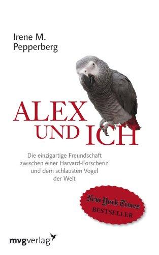 Alex und ich: Die einzigartige Freundschaft zwischen einer Harvard-Forscherin und dem schlausten Vogel der Welt