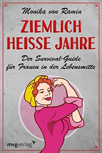 Ziemlich heiße Jahre: Ein Survival-Guide für Frauen in der Lebensmitte: von Ramin, ...