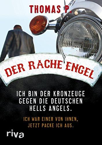 9783868830903: Der Racheengel: Ich bin der Kronzeuge gegen die deutschen Hells Angels. Ich war einer von ihnen, jetzt packe ich aus