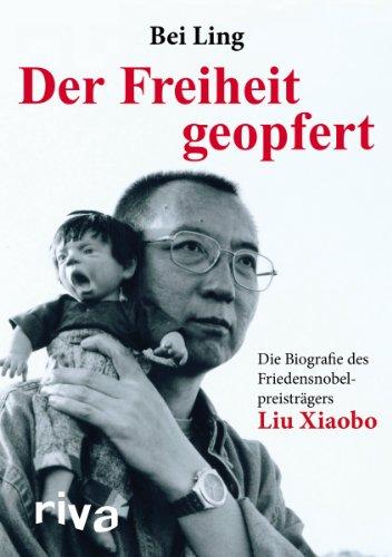9783868831344: Der Freiheit geopfert: Die Biographie des Friendensnobelpreisträgers Liu Xiaobo