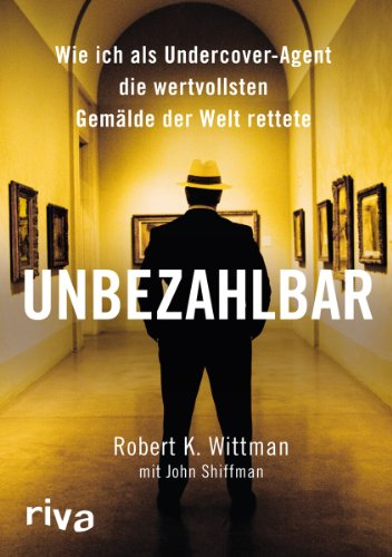 Unbezahlbar Wie ich als Undercover-Agent die wertvollsten: Robert K.Shiffman, John