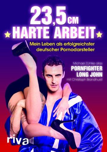 9783868832365: 23,5 cm harte Arbeit: Mein Leben als erfolgreichster deutscher Pornodarsteller