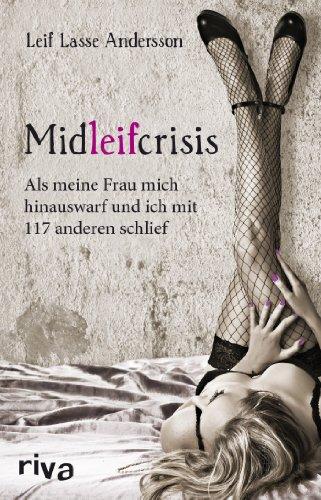 9783868833003: Midleifcrisis: Als meine Frau mich hinauswarf und ich mit 117 anderen schlief