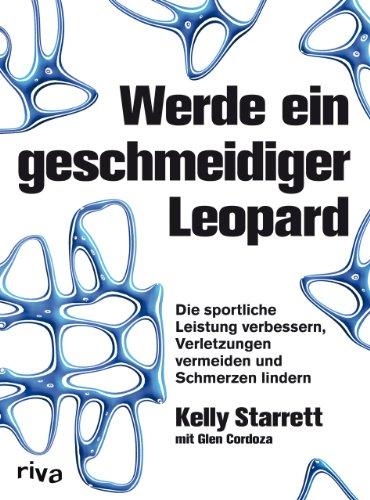 9783868833904: Werde ein geschmeidiger Leopard: Die sportliche Leistung verbessern, Verletzungen vermeiden und Schmerzen lindern