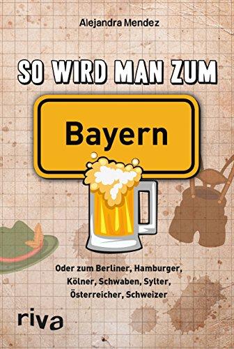 9783868835885: So wird man zum Bayern: Oder zum Berliner, Hamburger, Kölner, Schwaben, Sylter, Österreicher, Schweizer