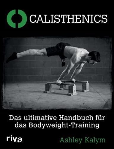 9783868836394: Calisthenics: Das ultimative Handbuch f�r das Bodyweight-Training