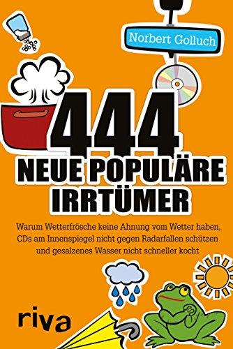 9783868836677: 444 neue populäre Irrtümer: Warum Wetterfrösche keine Ahnung vom Wetter haben, CDs am Innenspiegel nicht gegen Radarfallen schützen und gesalzenes Wasser nicht schneller kocht