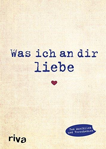 9783868837124 - Alexandra Reinwarth: Was ich an dir liebe: Eine originelle Liebeserklärung zum Ausfüllen und Verschenken (Hardback) - Buch