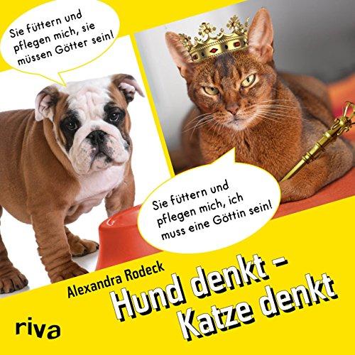 Hund denkt - Katze denkt: Alexandra Rodeck