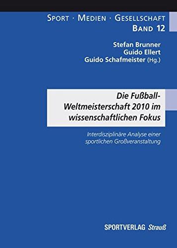 9783868840520: Die Fußball-Weltmeisterschaft 2010 im wissenschaftlichen Fokus: Interdisziplinäre Analyse einer sportlichen Großveranstaltung