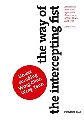 9783868841299: The Way of The Intercepting Fist: Clarification of the basic organization of movement in Wing Tsun/Wing Chun by Oliver Gross (2015-08-24)