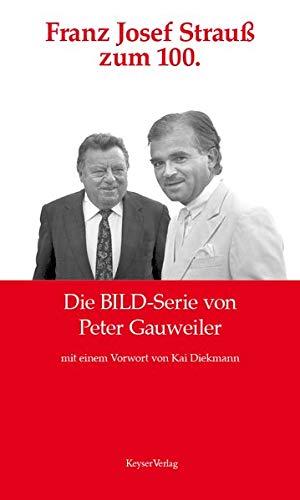 9783868860320: Franz Josef Strau� zum 100: Die BILD-Serie von Peter Gauweiler