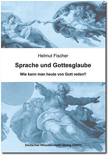 Sprache und Gottesglaube: Wie kann man heute von Gott reden? (Paperback): Helmut Fischer