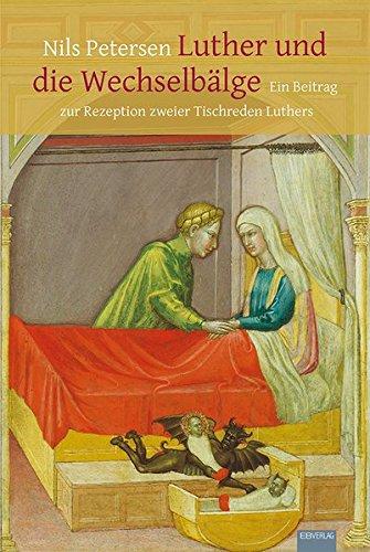 Beispielbild für Luther und die Wechselbälge: Ein Beitrag zur Rezeption zweier Tischreden Luthers zum Verkauf von Antiquariat BuchX