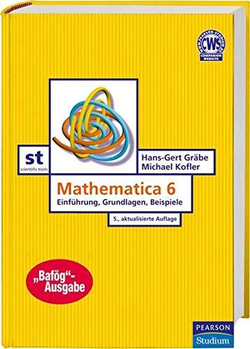 Mathematica 6, Bafög-Ausgabe: Einführung, Grundlagen, Beispiele: Gräbe, Hans-Gert; Kofler,