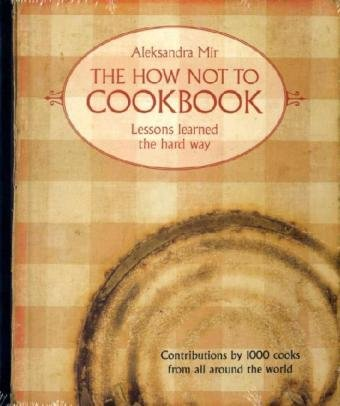 9783868950328: The How Not to Cookbook: Lessons Learned the Hard Way