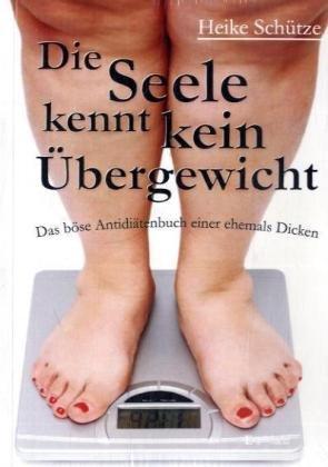 9783869012391: Die Seele kennt kein Übergewicht. Das böse Antidiätenbuch einer ehemals Dicken