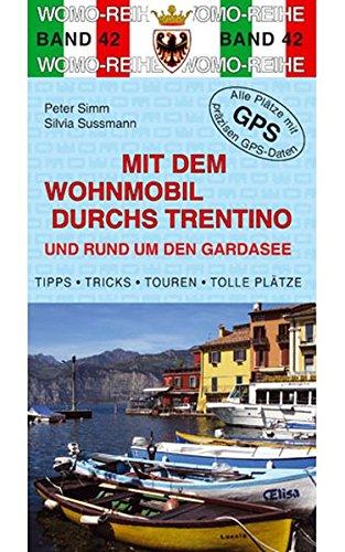 9783869034249: Mit dem Wohnmobil durchs Trentino und rund um den Gardasee: Die Anleitung für einen Erlebnisurlaub. Tipps. Tricks. Touren. Tolle Plätze