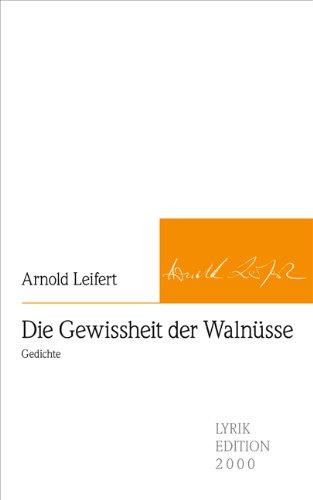 Die Gewissheit der Walnüsse: Gedichte - Arnold Leifert